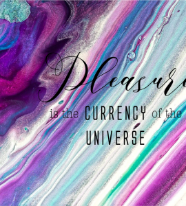 Pleasure is the currency of the universe